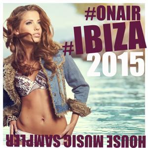 #OnAir #Ibiza 2015 (House Music Sampler)