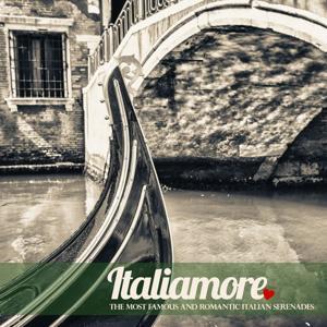 Italiamore (The Most Famous and Romantic Italian Serenades)