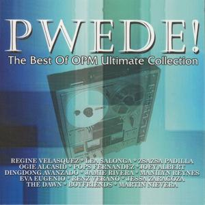 PWEDE! (The Best of OPM Ultimate Collection)
