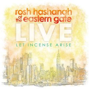 Rosh Hashanah at the Eastern Gate, Live; Let Incense Arise