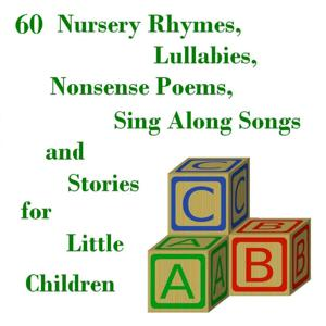 60 Nursery Rhymes, Lullabies, Sing Along Songs, Nonsense Poems,and Stories for Little Children