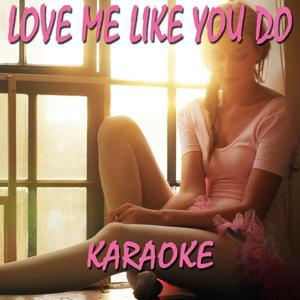 Love Me Like You Do (Karaoke Version Originally Performed By Ellie Goulding)