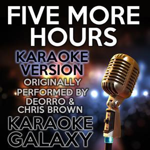 Five More Hours (Karaoke Version) (Originally Performed By Deorro & Chris Brown)