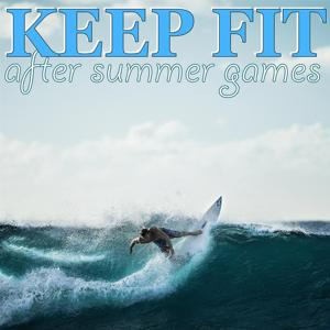 Keep Fit After Summer Games