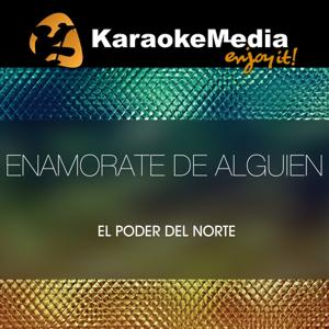 Enamorate De Alguien(Karaoke Version) [In The Style Of El Poder Del Norte]