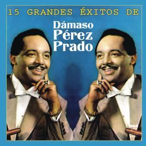 15 Grandes Exitos de Dámaso Pérez Prado