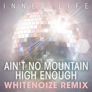 Ain't No Mountain High Enough (WhiteNoize Remix)