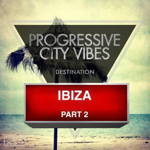 Progressive City Vibes - Destination Ibiza, Pt. 2