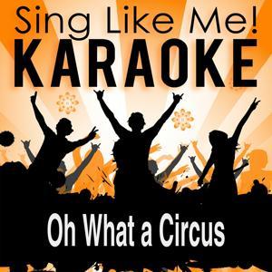Oh What a Circus (Karaoke Version) (Originally Performed By Antonio Banderas & Madonna)