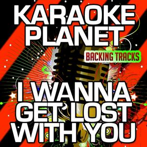 I Wanna Get Lost With You (Karaoke Version) (Originally Performed By Stereophonics)