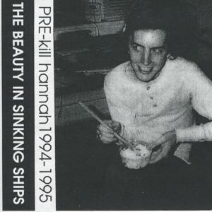 The Beauty in Sinking Ships (Pre-Kill Hannah Recordings 1994-1995)