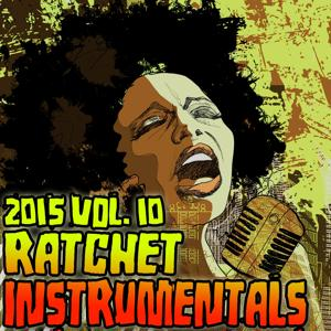 Ratchet Instrumentals 2015, Vol. 10 (Karaoke Instrumental)