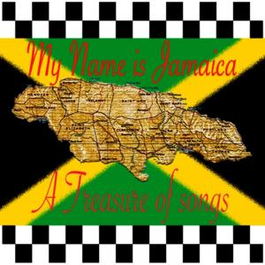 My Name Is Jamaica (A Treasure of Songs)