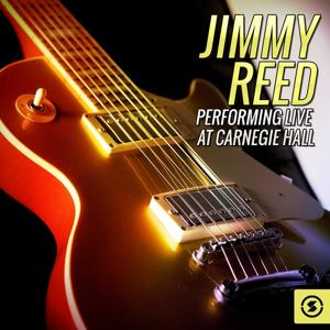 Jimmy Reed (Live at Carnegie Hall)