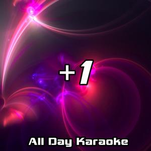 +1 (Karaoke Version Originally Performed by Martin Solveig and Sam White)