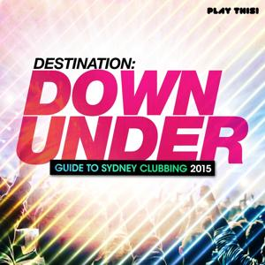 Destination Down Under - Guide to Sydney Clubbing 2015