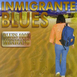Inmigrante Blues (Blues 100% Mexicano)