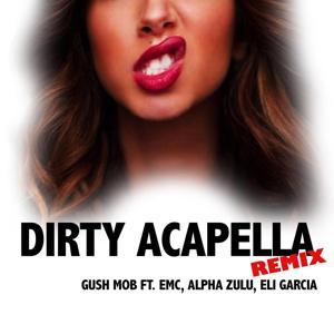 Dirty Acapella (Gucci Polo) [Remix] (feat. Emc, Alpha Zulu & Eli Garcia)