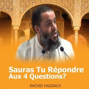 Sauras tu répondre aux 4 questions? (Quran)