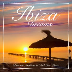 Ibiza Dreams (Balearic Ambient & Chill-Out Music)