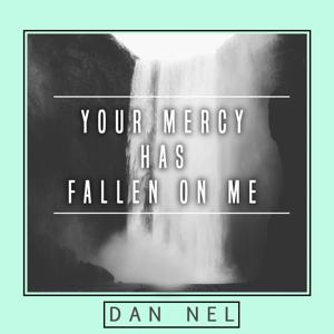 Your Mercy Has Fallen on Me