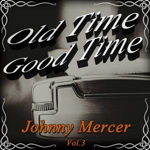 Old Time Good Time: Johnny Mercer, Vol. 3