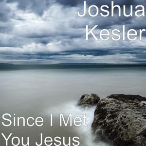 Since I Met You Jesus