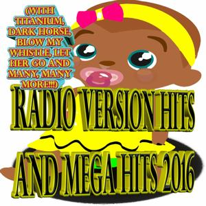 Radio Version Hits and Mega Hits 2016 (with Titanium, Dark Horse, Blow My Whistle, Let Her Go and many, many more!!!) (Radio Version 2016)