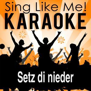 Setz di nieder (Karaoke Version) (Originally Performed By Zillertaler Schürzenjäger)