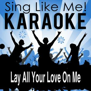 Lay All Your Love on Me (Karaoke Version)