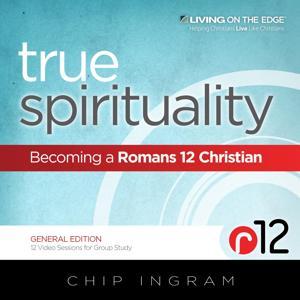 True Spirituality - Becoming a Romans 12 Christian