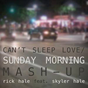 Can't Sleep Love / Sunday Morning (Mash-Up) [feat. Skyler Hale]