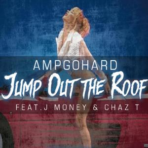 Jump out the Roof (feat. J Money & Chaz T)