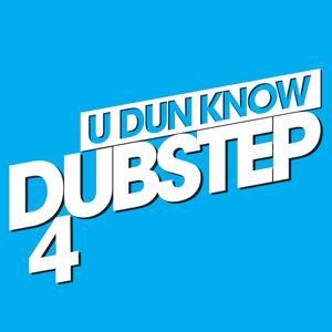 U Dun Know Dubstep 4