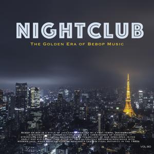 Nightclub, Vol. 90 (The Golden Era of Bebop Music)
