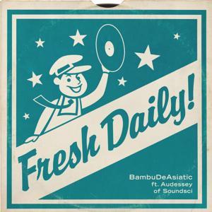 Fresh Daily (feat. Audessey)