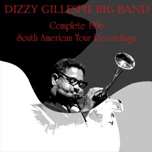 Dizzy Gillespie Big Band: Complete 1956 South American Tour Recordings