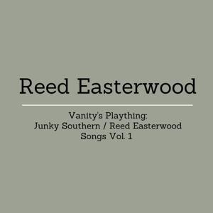 Vanity's Plaything: Reed Easterwood / Junky Southern Songs, Vol. 1