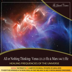 All or Nothing Thinking: (Binaural Beats & Isochronic Tones Venus - 221.23 Hz & Mars - 144.72 Hz)