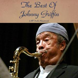 The Best of Johnny Griffin (All Tracks Remastered)