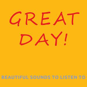 Great day! (Beautiful sounds to listen to)