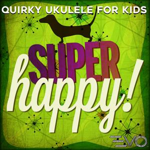 Super Happy: Quirky Ukulele for Kids