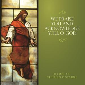 We Praise You and Acknowledge You, O God