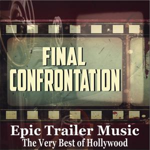 Final Confrontation: Epic Trailer Music Classics - The Very Best of Hollywood