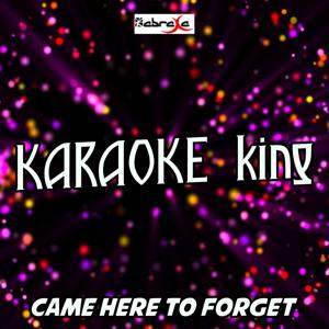 Came Here to Forget (Karaoke Version) (Originally Performed By Blake Shelton)