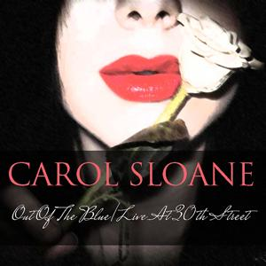 Carol Sloane: Out of the Blue / Live at 30th Street