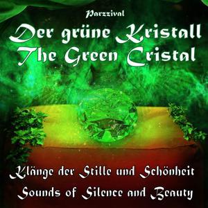 The Green Cristal - Der grüne Kristall - Sounds of Silence and Beauty - Klänge der Stille und Schönheit