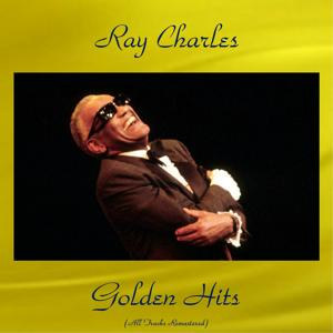 Ray Charles Golden Hits (All Tracks Remastered)