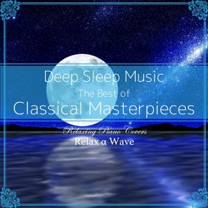 Deep Sleep Music - The Best of Classical Masterpieces: Relaxing Piano Covers