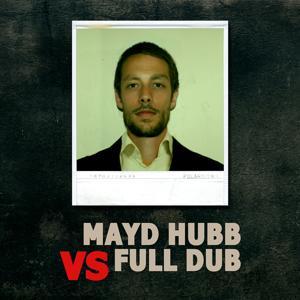 Mayd Hubb vs. Full Dub